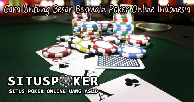Cara Untung Besar Bermain Poker Online Indonesia