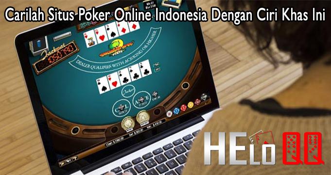Carilah Situs Poker Online Indonesia Dengan Ciri Khas Ini