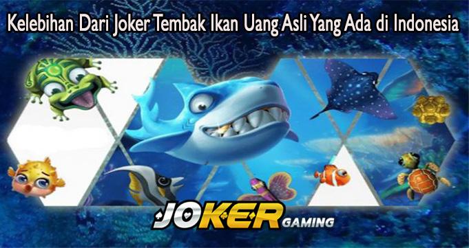 Kelebihan Dari Joker Tembak Ikan Uang Asli Yang Ada di Indonesia
