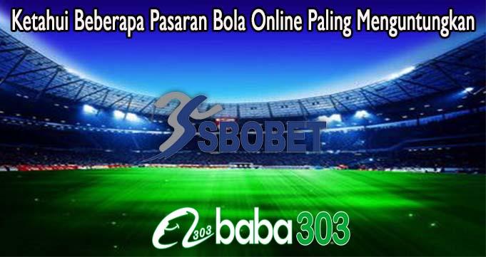 Ketahui Beberapa Pasaran Bola Online Paling Menguntungkan