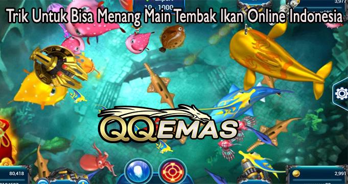 Trik Untuk Bisa Menang Main Tembak Ikan Online Indonesia