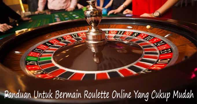Panduan Untuk Bermain Roulette Online Yang Cukup Mudah